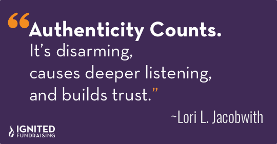 Authenticity Counts. It's disarming, causes deeper listening and builds trust.