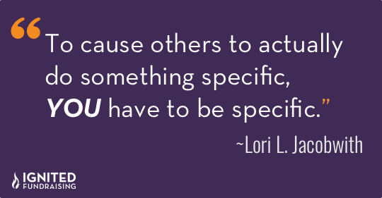 To cause people to do something specific, you have to be specific