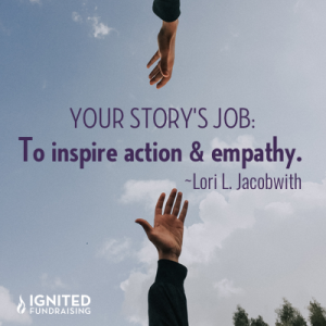 your story's job: inspire action & empathy